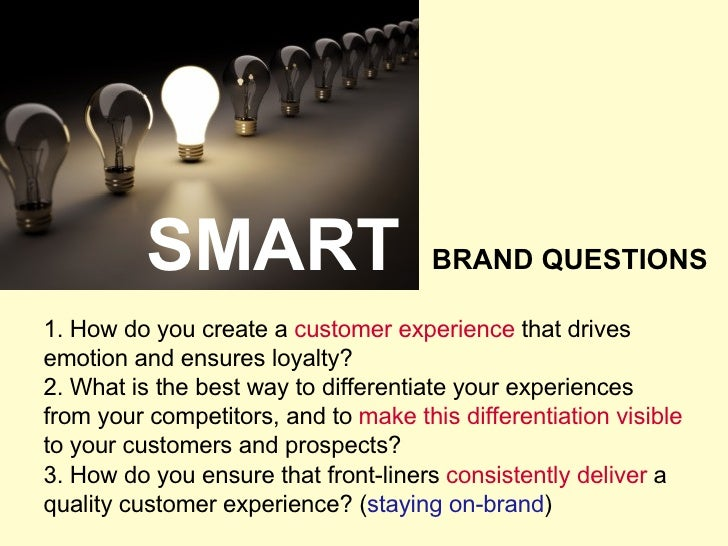 1. How do you create a  customer experience  that drives emotion and ensures loyalty? 2. What is the best way to different...