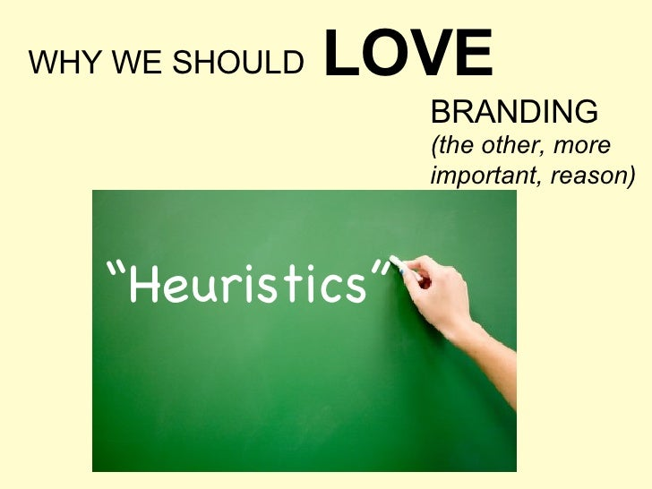 """WHY WE SHOULD LOVE BRANDING (the other, more important, reason) """" Heuristics"""""""