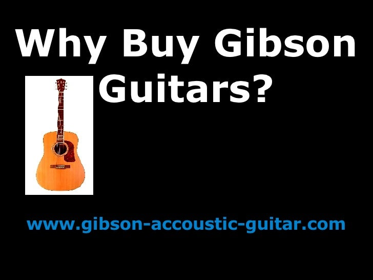 Why Buy Gibson Guitars? www.gibson-accoustic-guitar.com