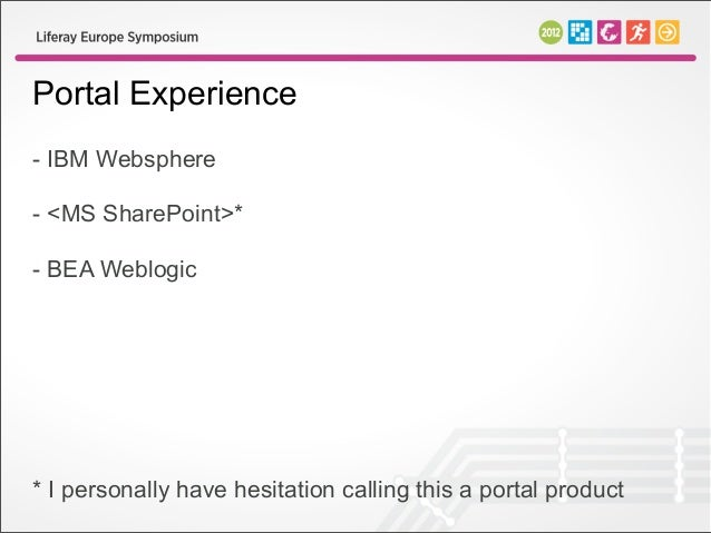 Portal Experience- IBM Websphere- <MS SharePoint>*- BEA Weblogic* I personally have hesitation calling this a portal product