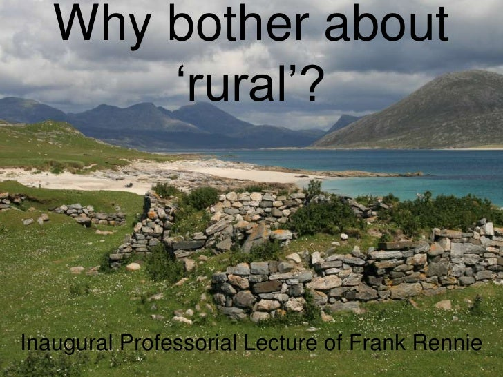 "Why bother about        ""rural""?    Inaugural Professorial Lecture of Frank Rennie"