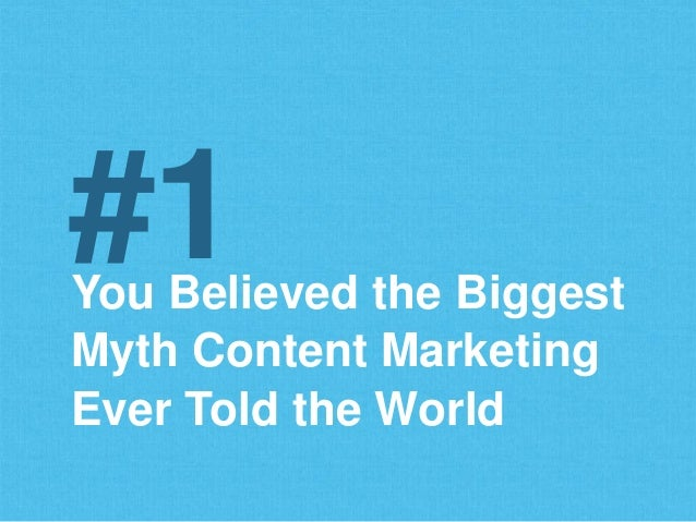 You Believed the Biggest Myth Content Marketing Ever Told the World #1