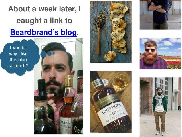 I wonder why I like this blog so much? About a week later, I caught a link to Beardbrand's blog.