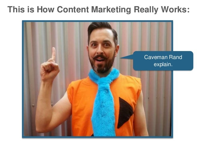 This is How Content Marketing Really Works: Caveman Rand explain.