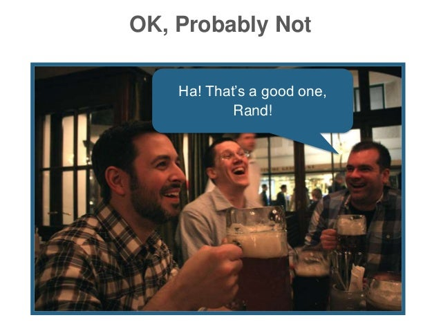 OK, Probably Not Ha! That's a good one, Rand!