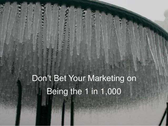 Don't Bet Your Marketing on Being the 1 in 1,000
