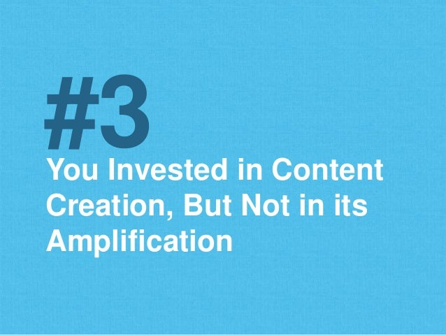 You Invested in Content Creation, But Not in its Amplification #3