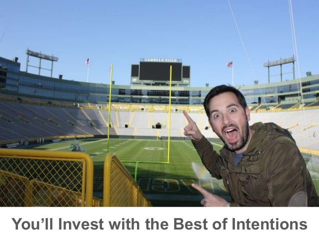 You'll Invest with the Best of Intentions