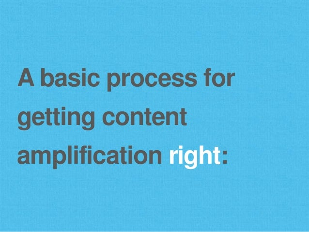 A basic process for getting content amplification right: