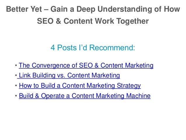 Better Yet – Gain a Deep Understanding of How SEO & Content Work Together 4 Posts I'd Recommend: • The Convergence of SEO ...
