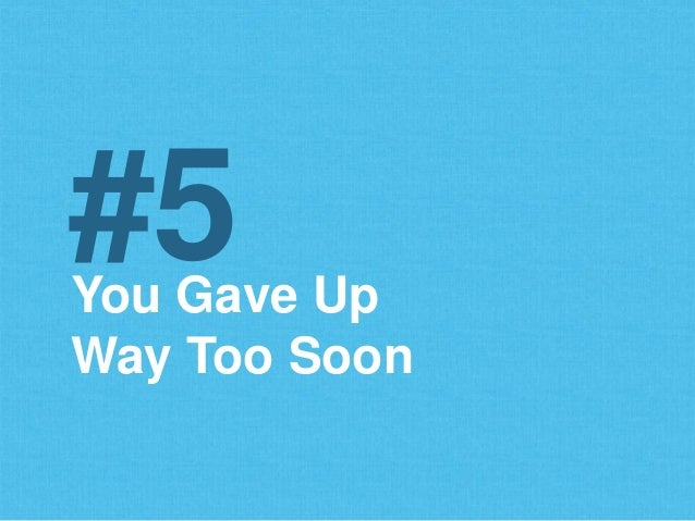 You Gave Up Way Too Soon #5