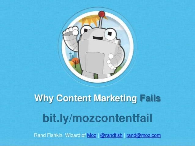 Why Content Marketing Fails Rand Fishkin, Wizard of Moz | @randfish | rand@moz.com bit.ly/mozcontentfail