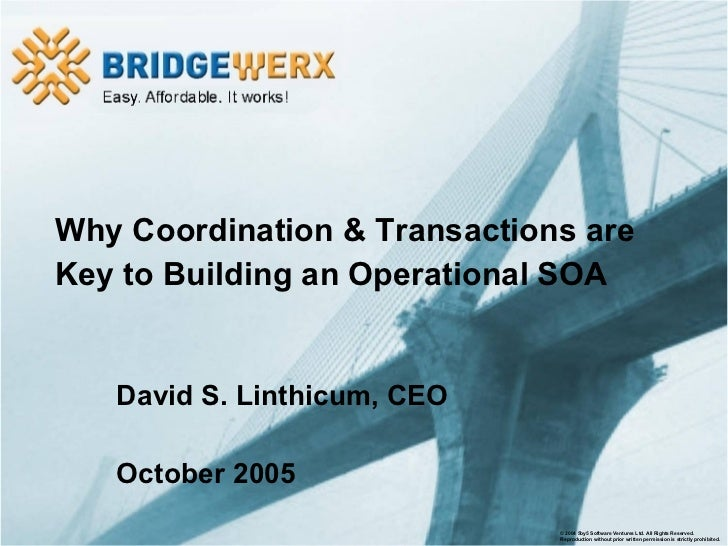 David S. Linthicum, CEO October 2005 Why Coordination & Transactions are  Key to Building an Operational SOA