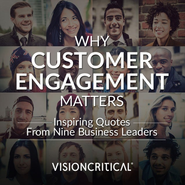 WHY  CUSTOMER ENGAGEMENT  MATTERS  Inspiring Quotes Bus  From Nine iness Leaders  VISIONCRITIC/ L®