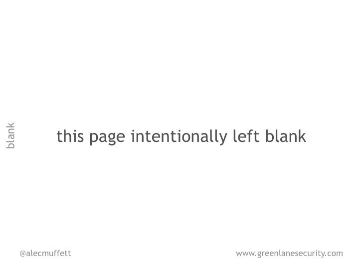 blank                this page intentionally left blank        @alecmuffett                    www.greenlanesecurity.com