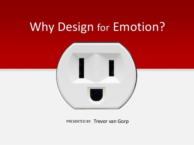 Why Design for Emotion?Trevor van GorpPRESENTED BY: