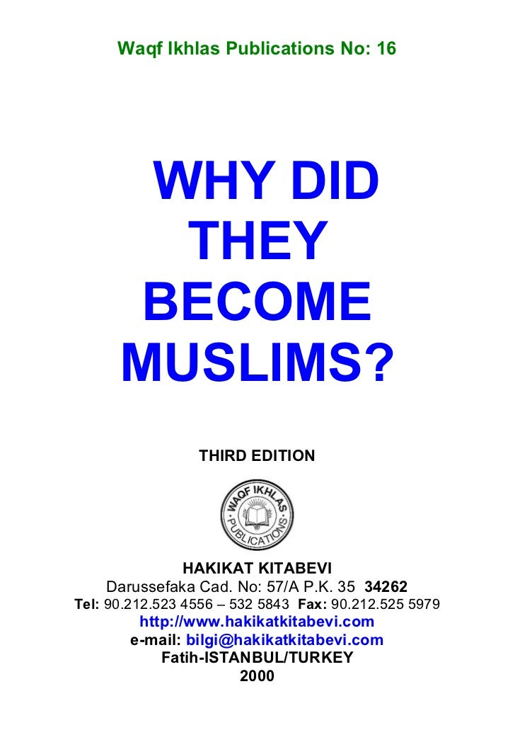 Waqf Ikhlas Publications No: 16       WHY DID        THEY      BECOME      MUSLIMS?                 THIRD EDITION         ...