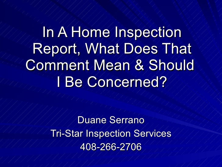 In A Home Inspection Report, What Does That Comment Mean & Should  I Be Concerned? Duane Serrano Tri-Star Inspection S...