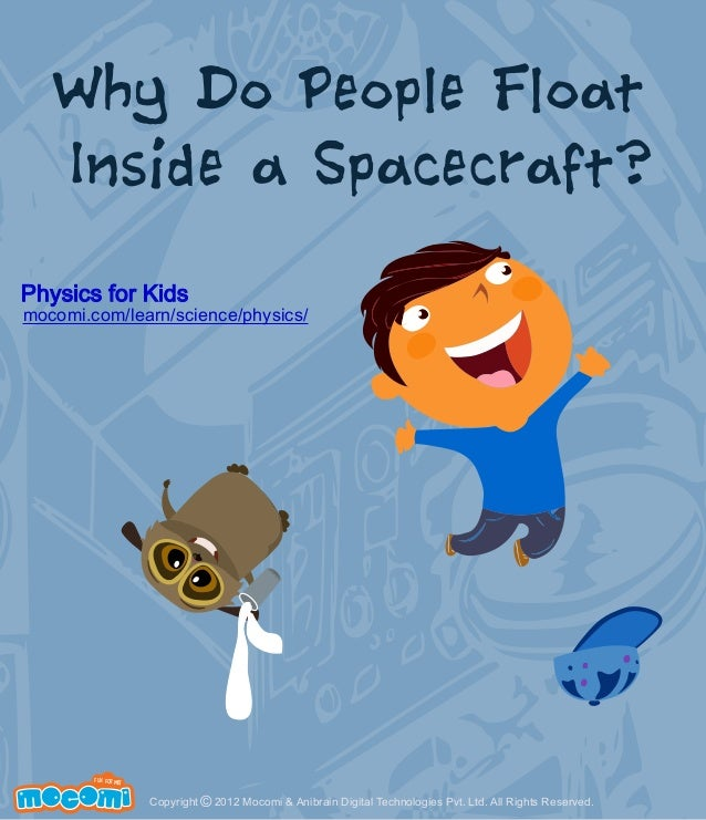 Why Do People Float Inside a Spacecraft? Physics for Kids  mocomi.com/learn/science/physics/  F UN FOR ME!  Copyright © 20...