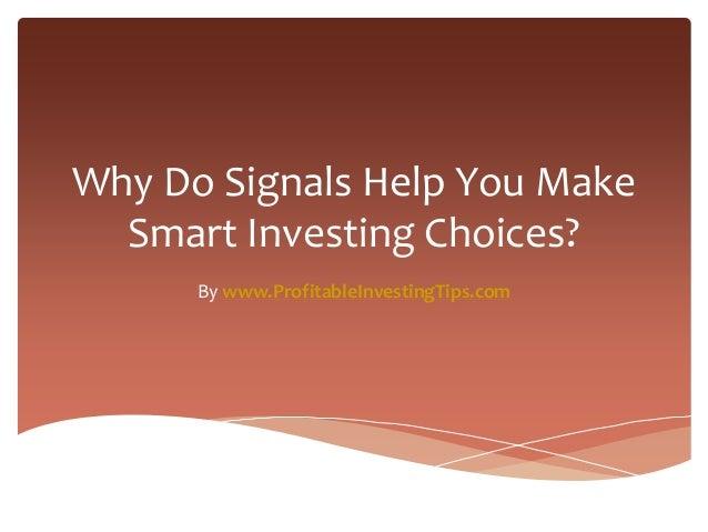Why Do Signals Help You Make Smart Investing Choices? By www.ProfitableInvestingTips.com