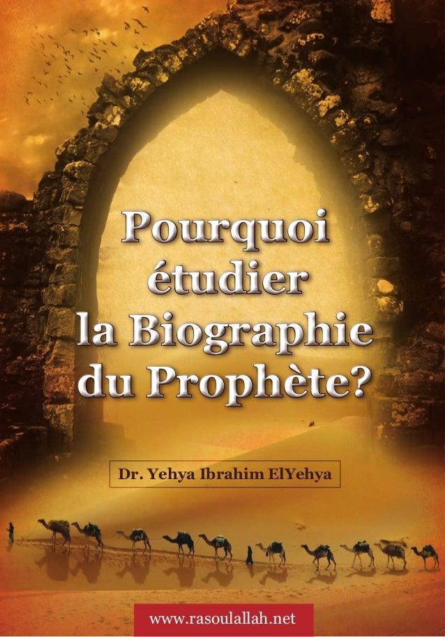 Pourquoi    étudierla Biographiedu Prophète? Dr. Yehya Ibrahim ElYehya    www.rasoulallah.net