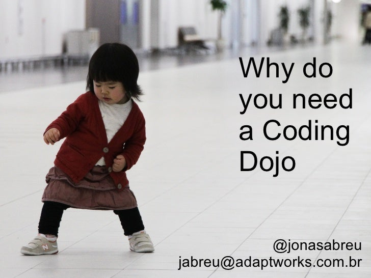 Why do you need a Coding Dojo @jonasabreu [email_address]