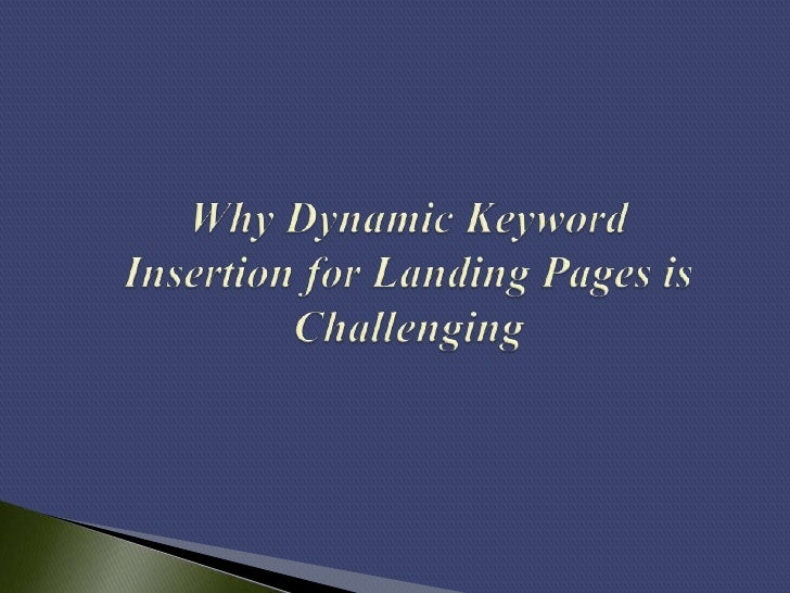 Dynamic keyword insertion for landing pagesremains challenging up to this day. Thats becausewebmasters and online marketer...