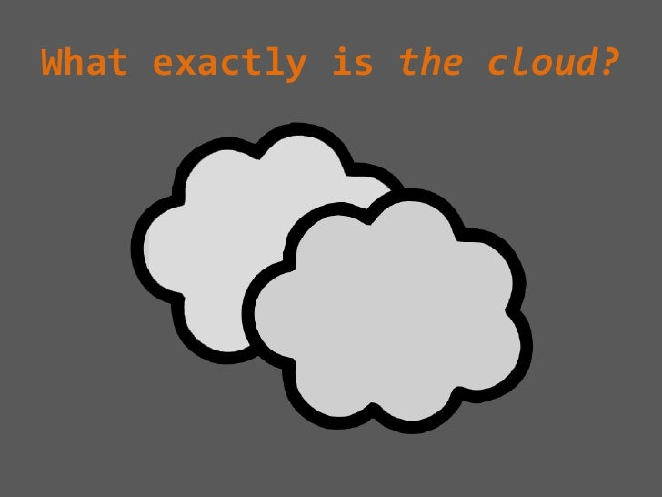 What exactly is the cloud?<br />