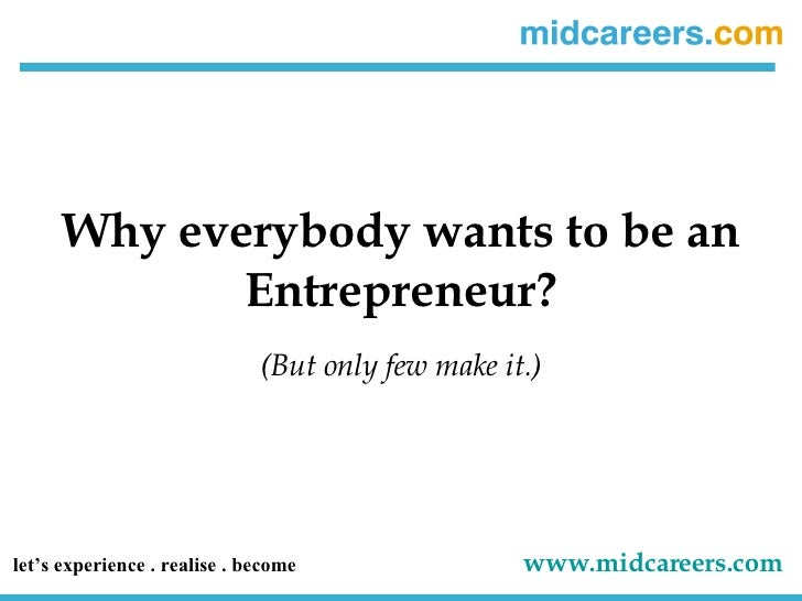 Why everybody wants to be an Entrepreneur? (But only few make it.) let's experience . realise . become   www.midcareers.co...