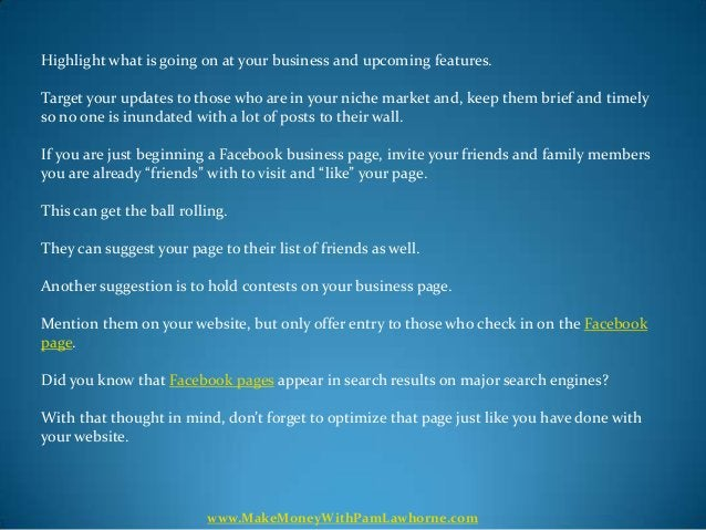 Highlight what is going on at your business and upcoming features.Target your updates to those who are in your niche marke...