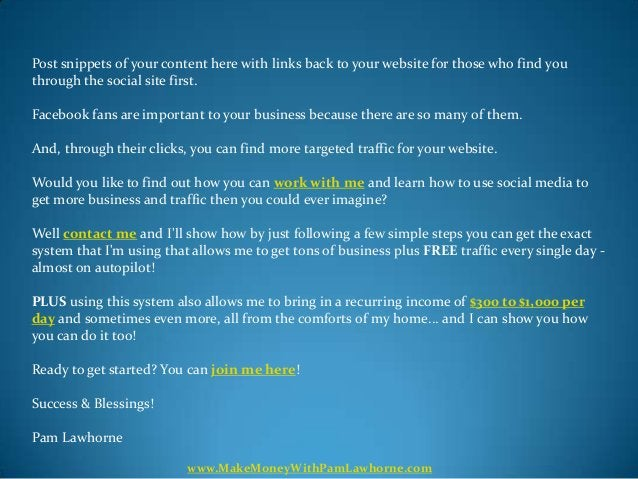 Post snippets of your content here with links back to your website for those who find youthrough the social site first.Fac...