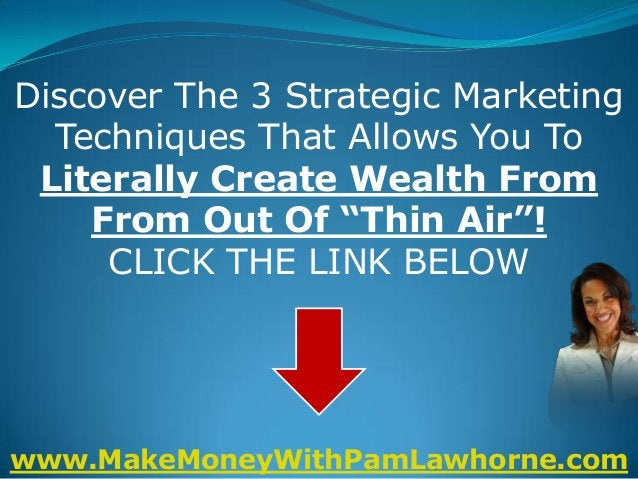 """Discover The 3 Strategic Marketing  Techniques That Allows You To Literally Create Wealth From    From Out Of """"Thin Air""""! ..."""
