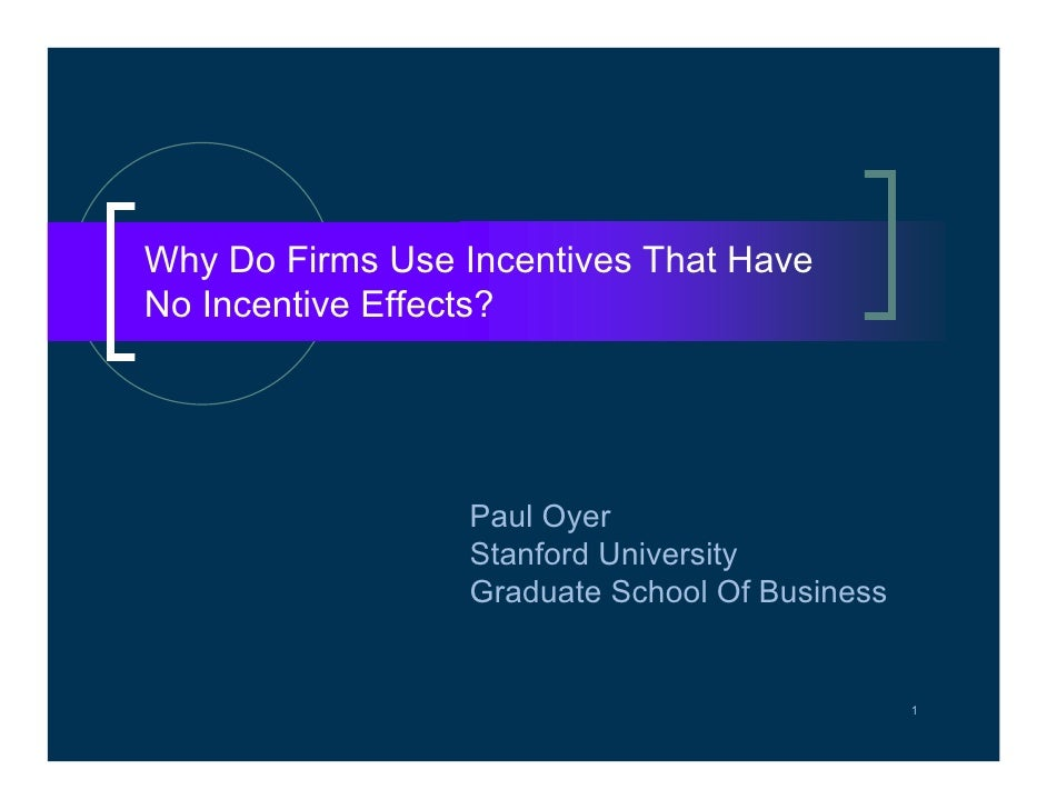 Why Do Firms Use Incentives That Have No Incentive Effects?                      Paul Oyer                  Stanford Unive...