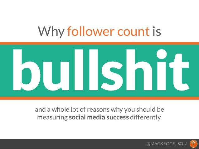 bullshit Why follower count is @MACKFOGELSON and a whole lot of reasons why you should be 