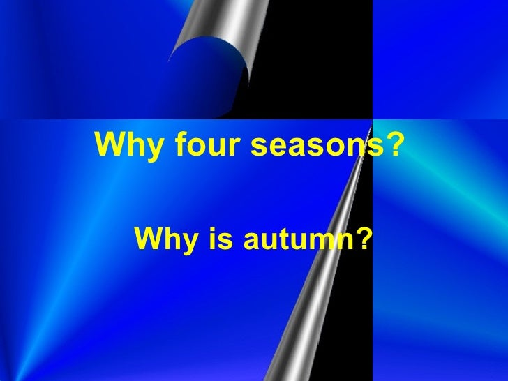 Why four seasons?   Why is autumn?