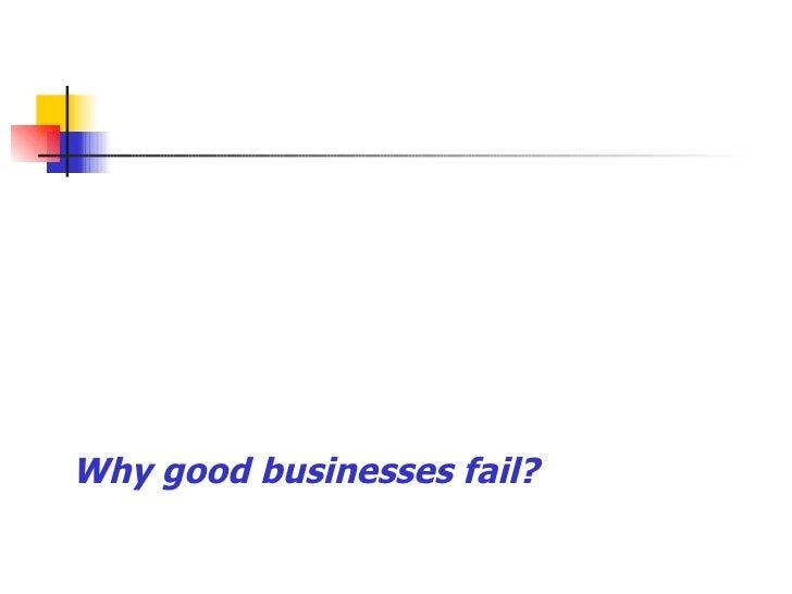 Why good businesses fail?