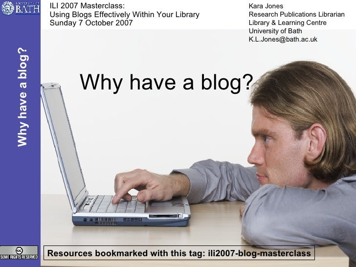 Why have a blog? ILI 2007 Masterclass:  Using Blogs Effectively Within Your Library Sunday 7 October 2007 Resources bookma...