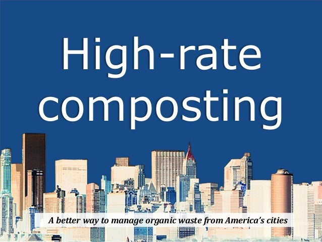 High-rate composting A better way to manage organic waste from America's cities