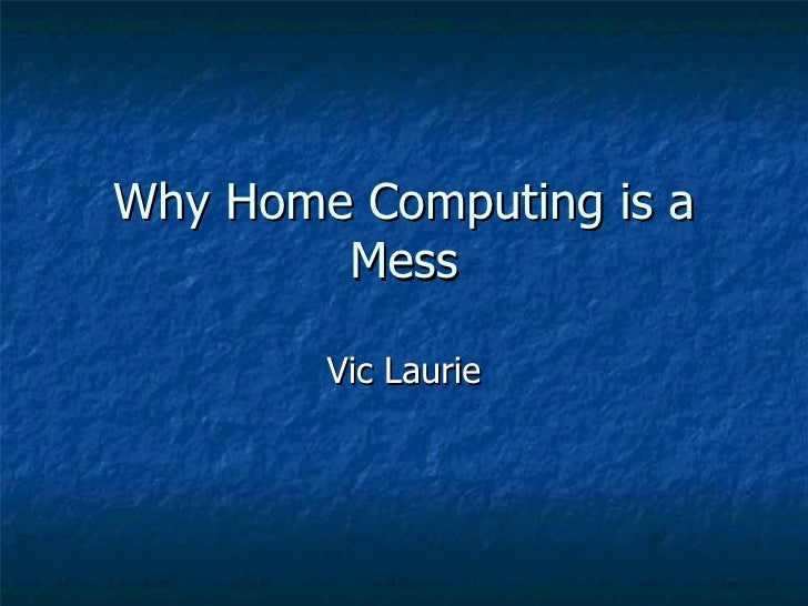 Why Home Computing is a Mess Vic Laurie