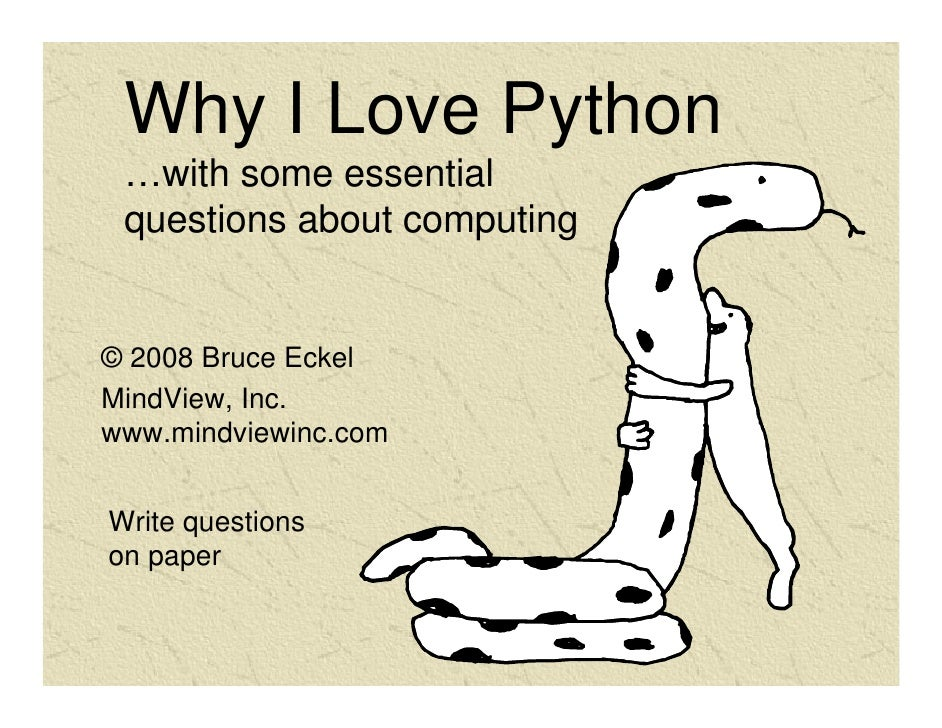 Why I Love Python  …with some essential  questions about computing   © 2008 Bruce Eckel MindView, Inc. www.mindviewinc.com...