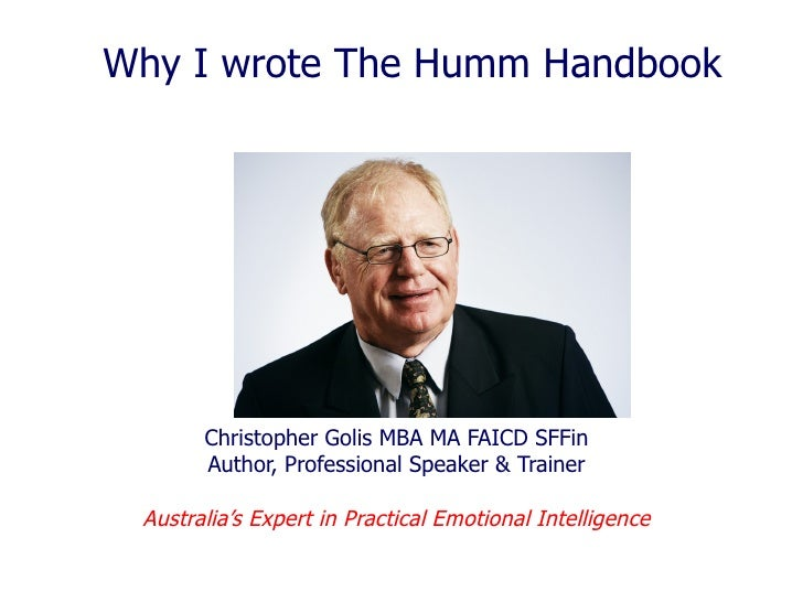 Why I wrote The Humm Handbook Christopher Golis MBA MA FAICD SFFin Author, Professional Speaker & Trainer Australia's Expe...