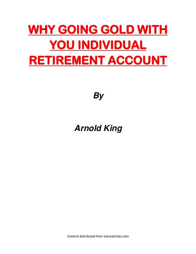 WHY GOING GOLD WITH   YOU INDIVIDUALRETIREMENT ACCOUNT                      By         Arnold King     Content distributed...