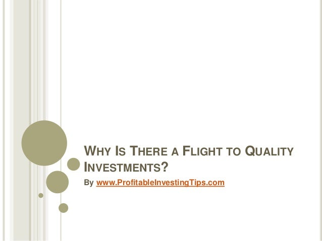 WHY IS THERE A FLIGHT TO QUALITY INVESTMENTS? By www.ProfitableInvestingTips.com