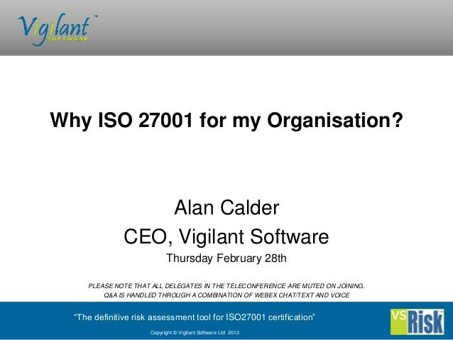Why ISO 27001 for my Organisation?                   Alan Calder               CEO, Vigilant Software                     ...