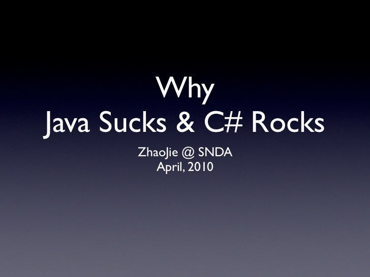 Why Java Sucks & C# Rocks       ZhaoJie @ SNDA          April, 2010