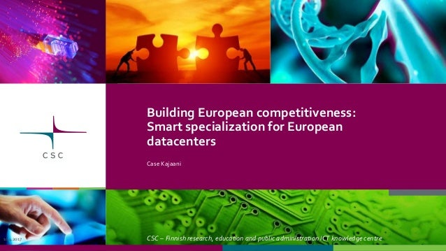 CSC – Finnish research, education and public administration ICT knowledge centre Building European competitiveness: Smart ...