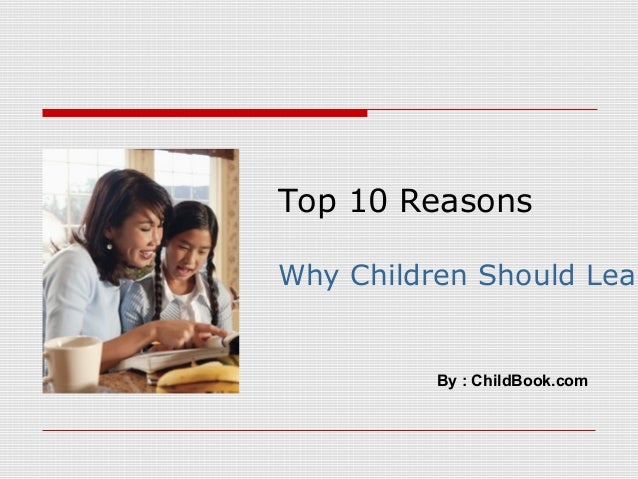 Top 10 Reasons Why Children Should Lear By : ChildBook.com