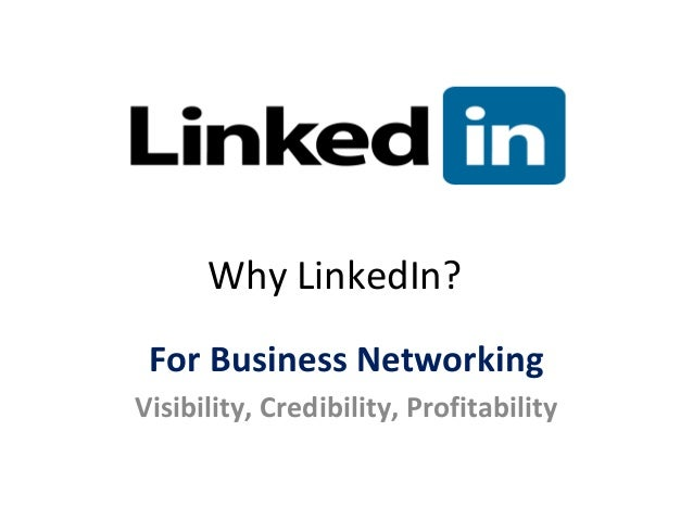 Why LinkedIn? For Business Networking Visibility, Credibility, Profitability