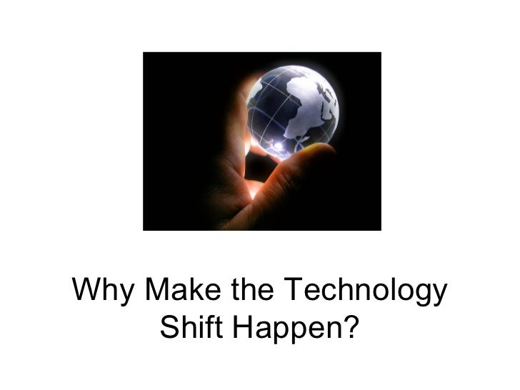 Why Make the Technology Shift Happen?