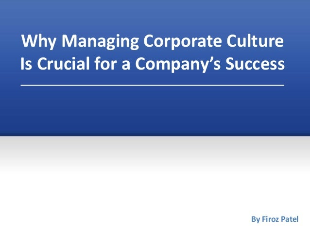 Why Managing Corporate Culture Is Crucial for a Company's Success By Firoz Patel